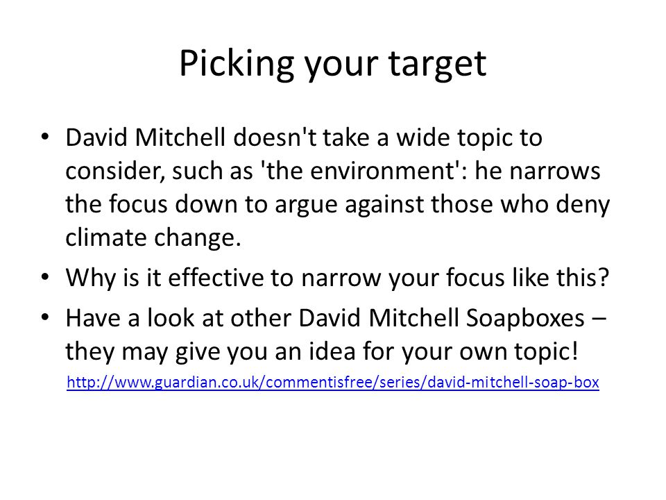 Picking your target David Mitchell doesn t take a wide topic to consider, such as the environment : he narrows the focus down to argue against those who deny climate change.