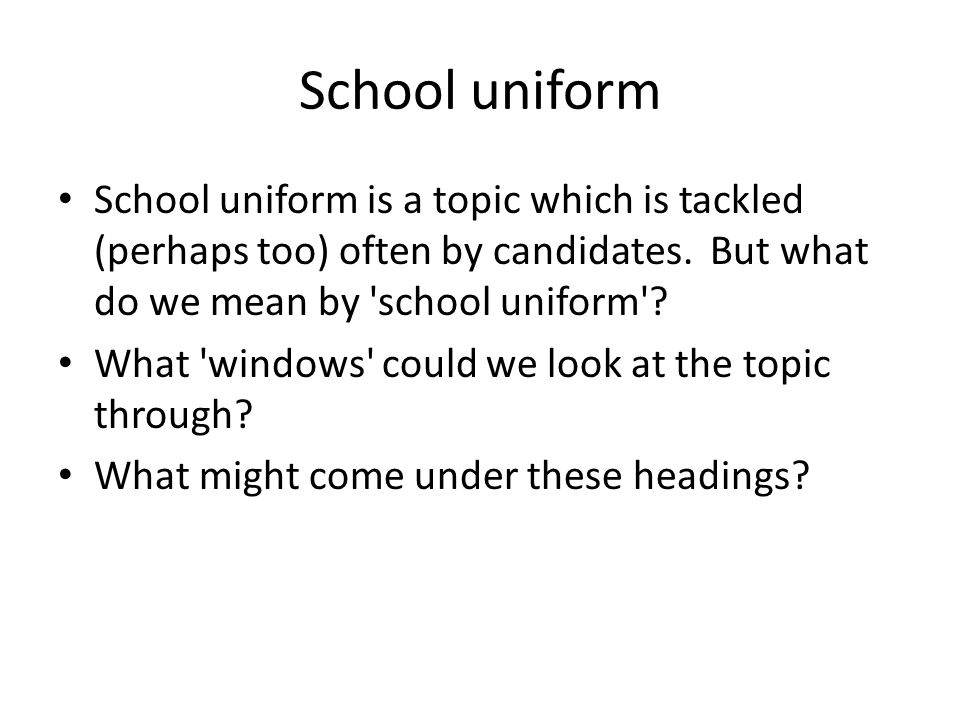 School uniform School uniform is a topic which is tackled (perhaps too) often by candidates.