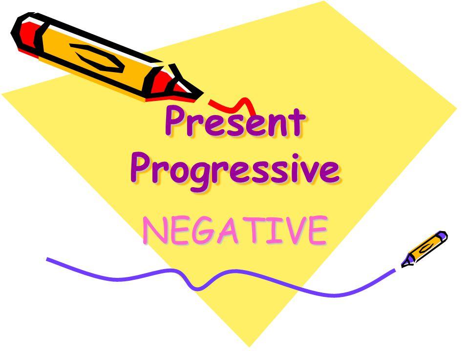 Present Progressive NEGATIVE