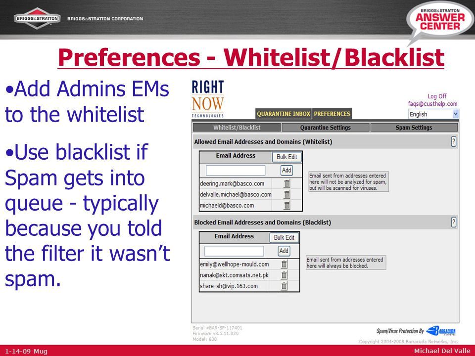 Preferences - Whitelist/Blacklist Michael Del Valle Add Admins EMs to the whitelist Use blacklist if Spam gets into queue - typically because you told the filter it wasn't spam.