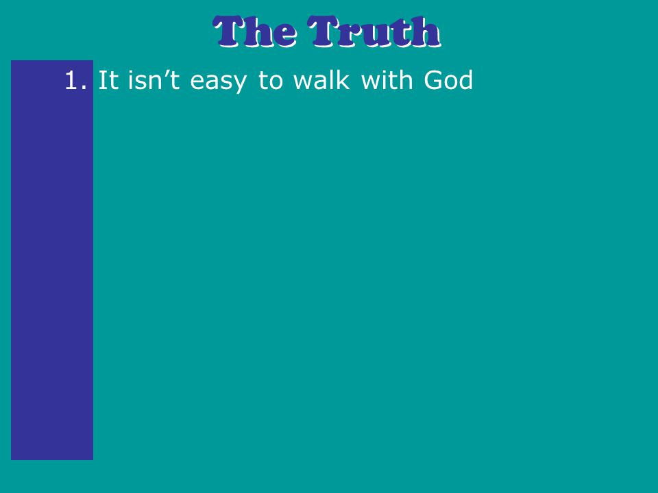1. It isn't easy to walk with God The Truth