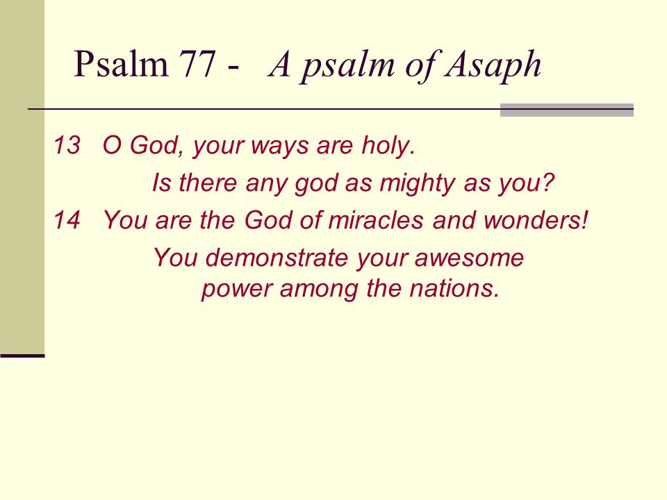 Psalm 77 - A psalm of Asaph 13O God, your ways are holy.