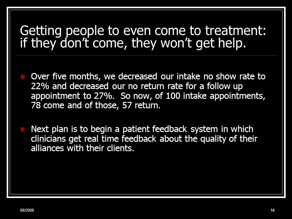 08/200614 Getting people to even come to treatment: if they don't come, they won't get help.