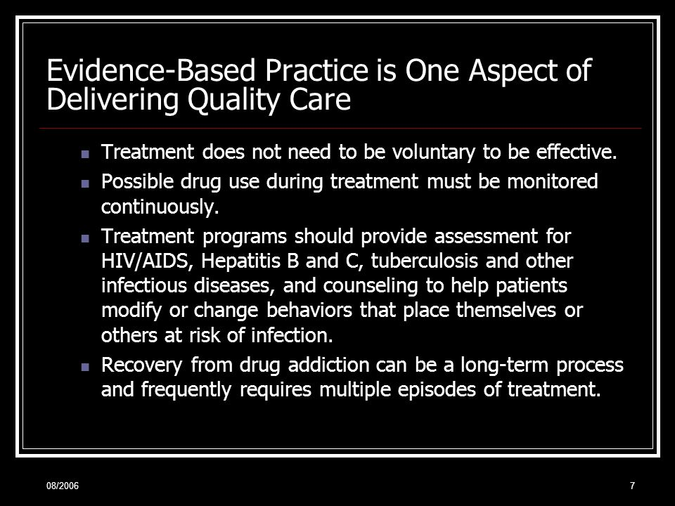 08/20067 Evidence-Based Practice is One Aspect of Delivering Quality Care Treatment does not need to be voluntary to be effective.