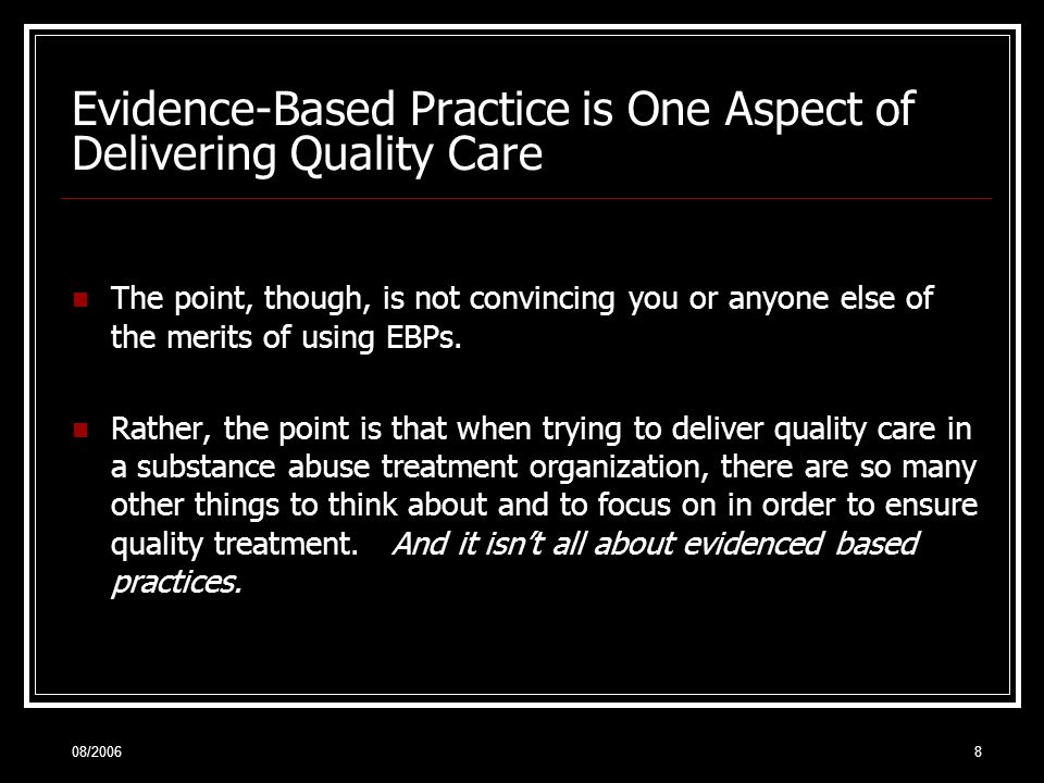 08/20068 Evidence-Based Practice is One Aspect of Delivering Quality Care The point, though, is not convincing you or anyone else of the merits of using EBPs.