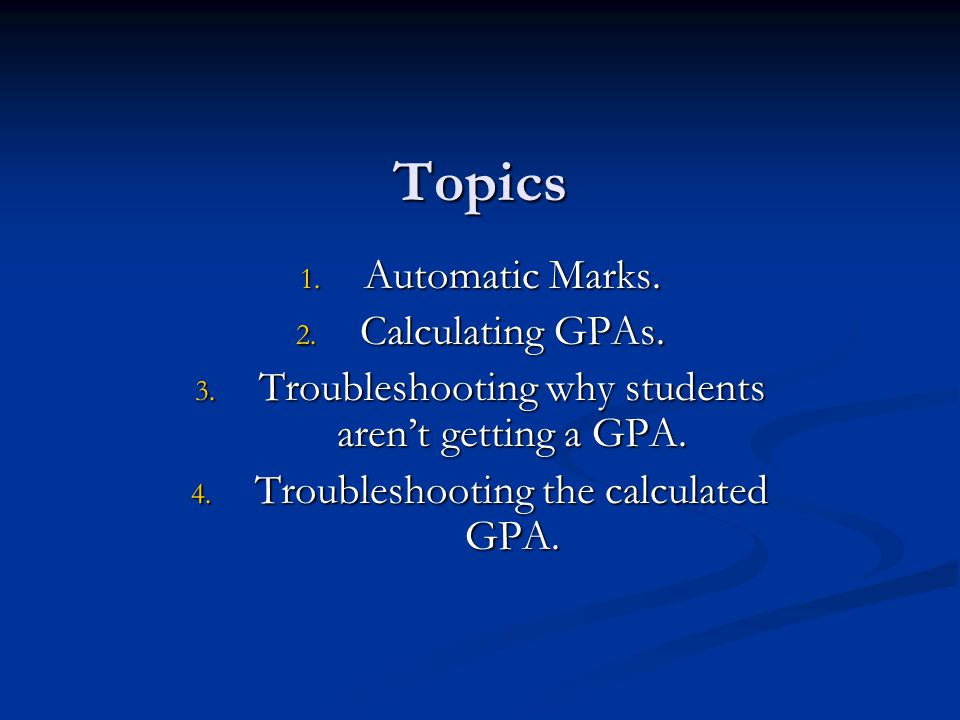Topics 1. Automatic Marks. 2. Calculating GPAs.