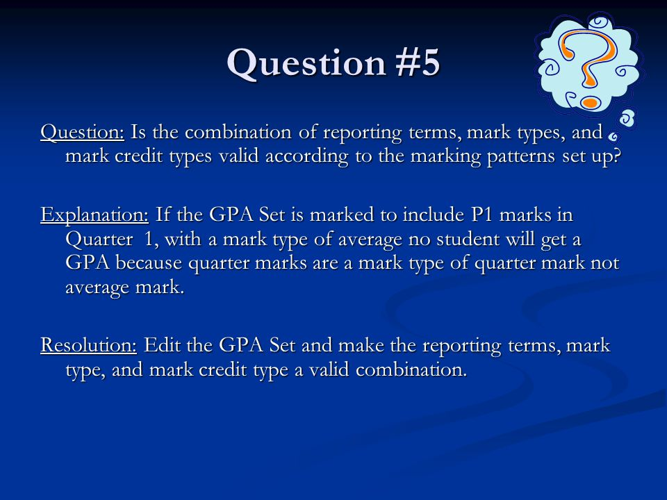 Question #5 Question: Is the combination of reporting terms, mark types, and mark credit types valid according to the marking patterns set up? Explana