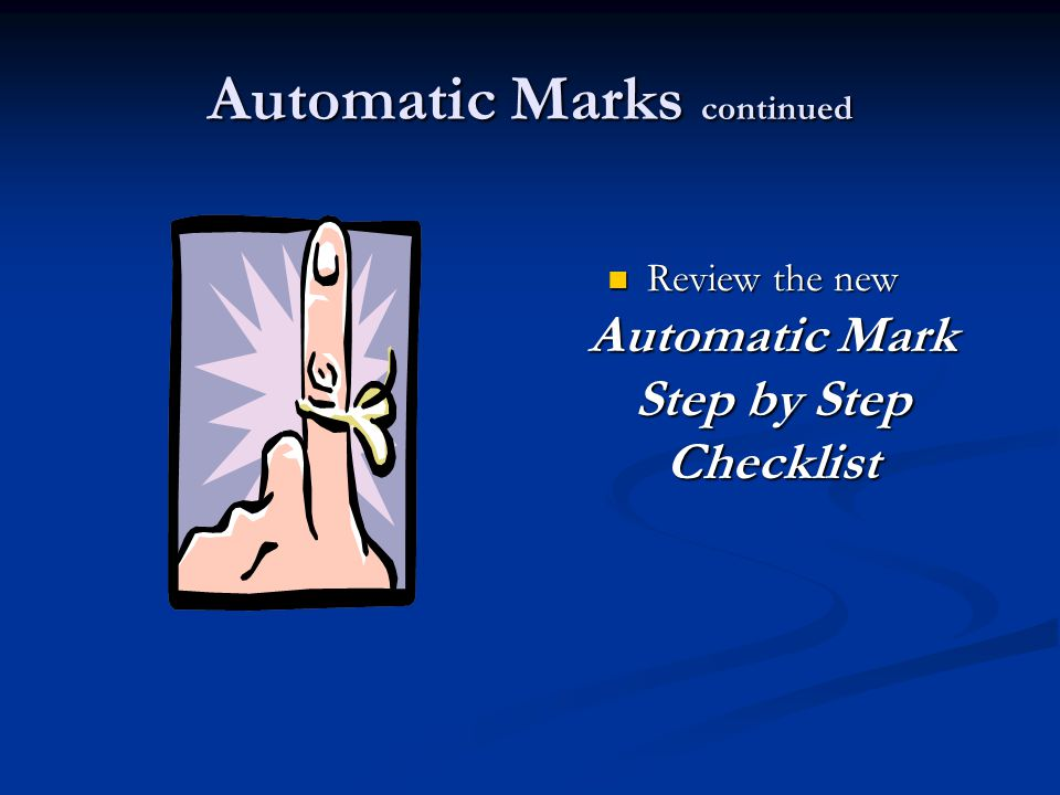 Automatic Marks continued Review the new Automatic Mark Step by Step Checklist