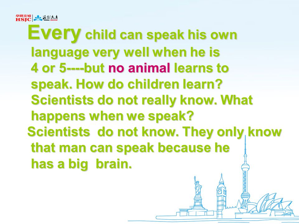 Every child can speak his own language very well when he is language very well when he is 4 or 5----but no animal learns to 4 or 5----but no animal le