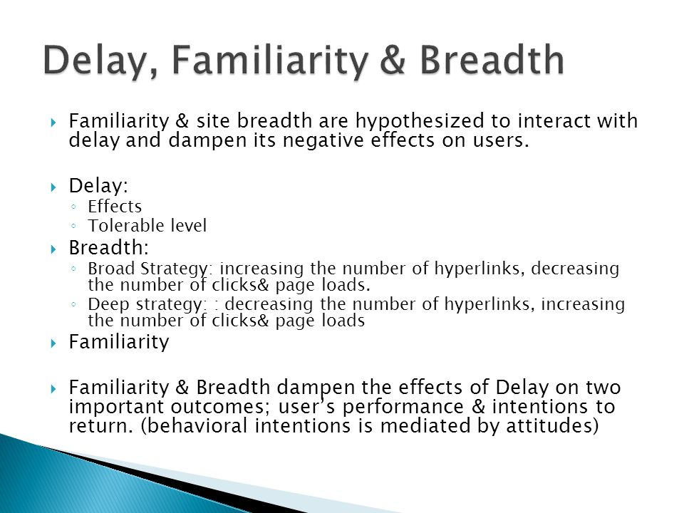  Familiarity & site breadth are hypothesized to interact with delay and dampen its negative effects on users.