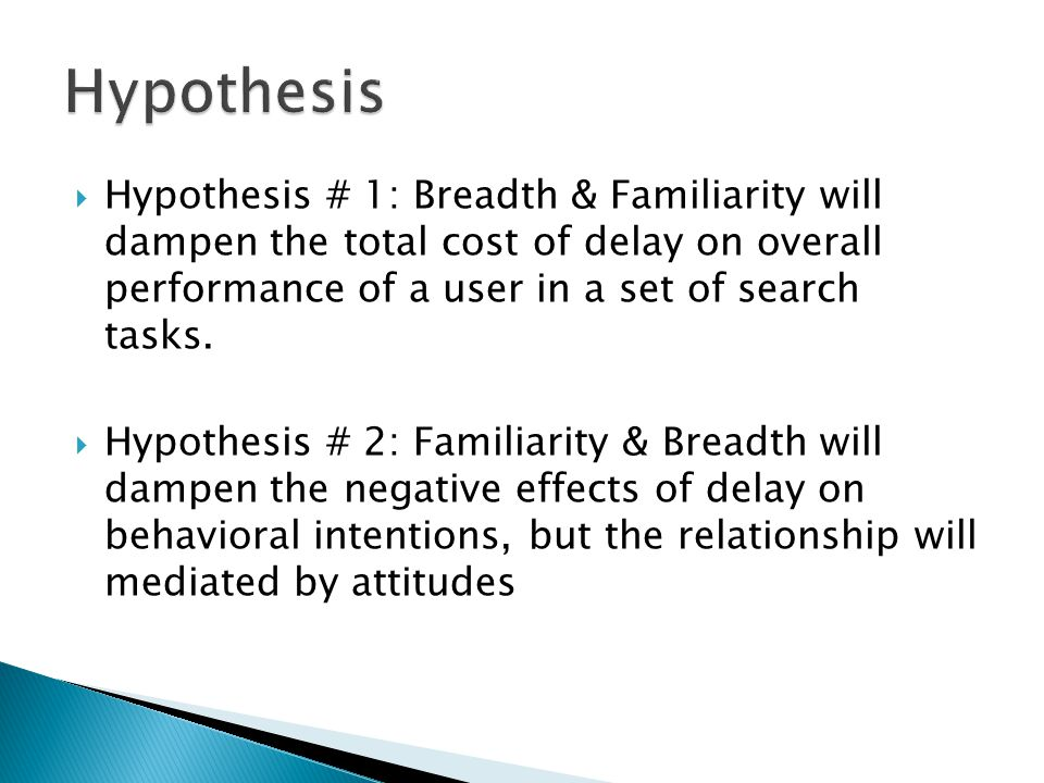  Hypothesis # 1: Breadth & Familiarity will dampen the total cost of delay on overall performance of a user in a set of search tasks.