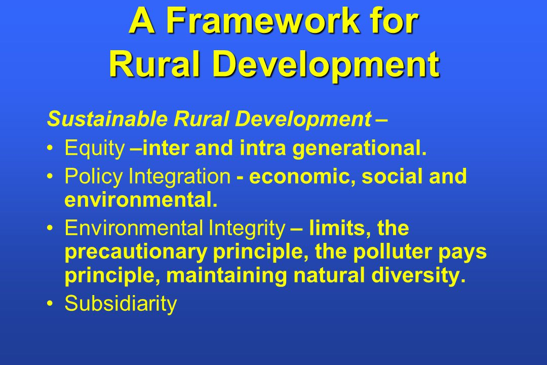 A Framework for Rural Development Sustainable Rural Development – Equity –inter and intra generational.