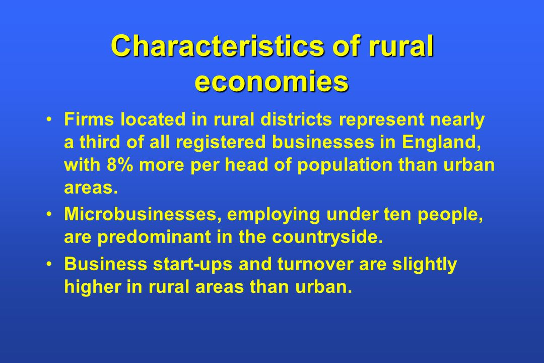 Characteristics of rural economies Firms located in rural districts represent nearly a third of all registered businesses in England, with 8% more per head of population than urban areas.