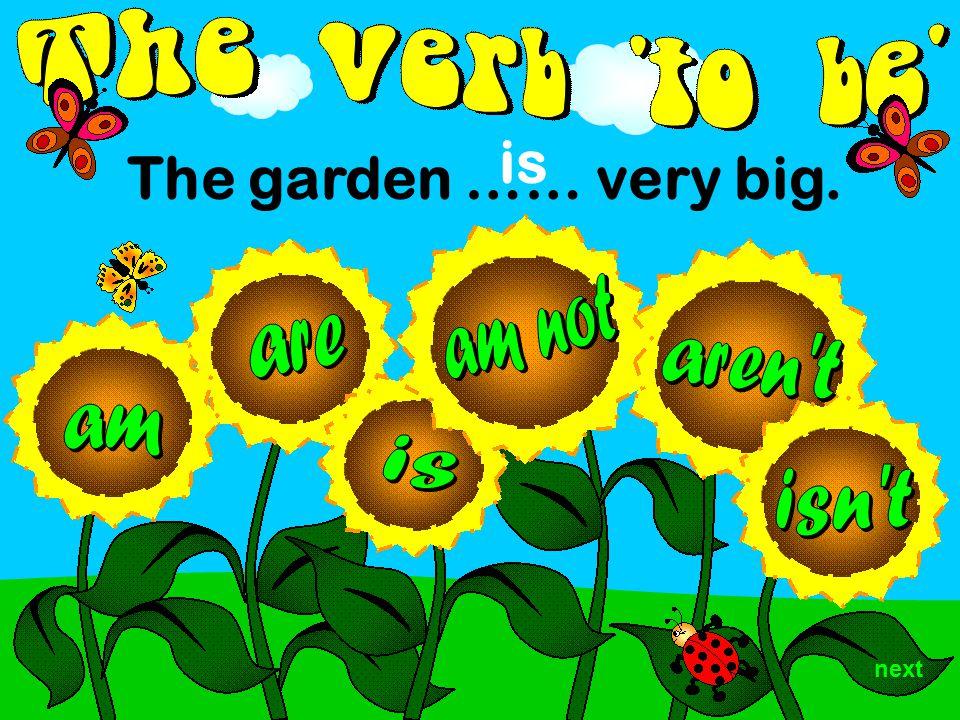 The garden …… very big. is next