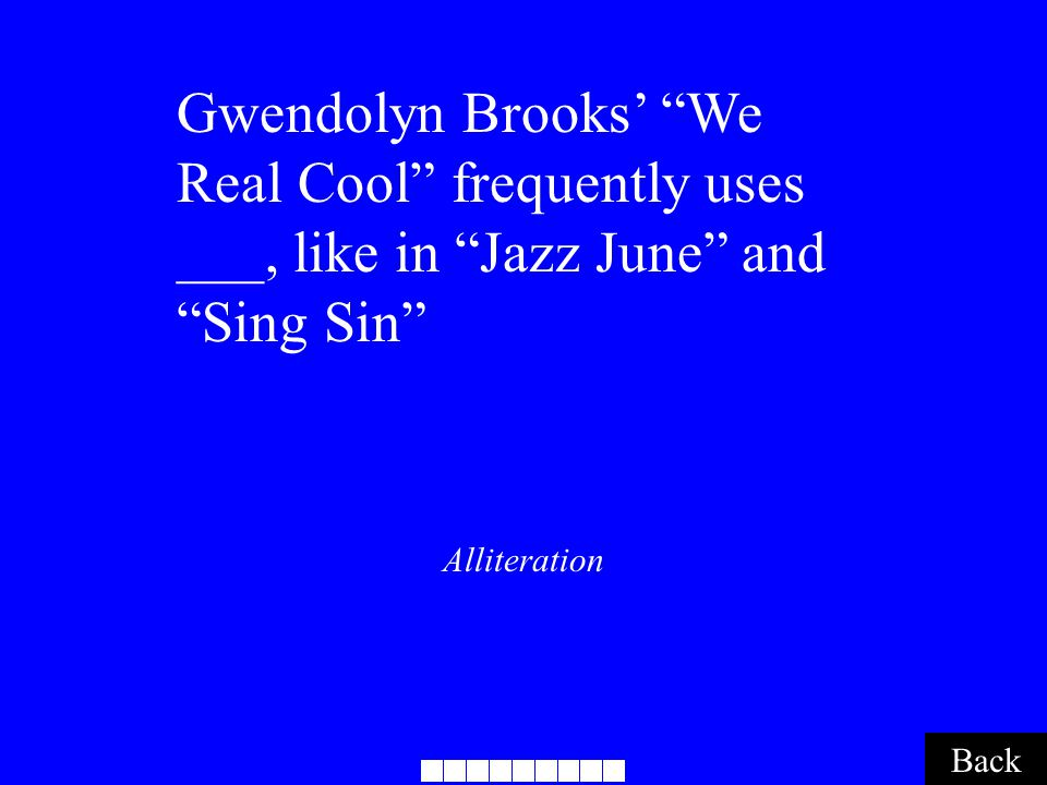 Alliteration Back Gwendolyn Brooks' We Real Cool frequently uses ___, like in Jazz June and Sing Sin