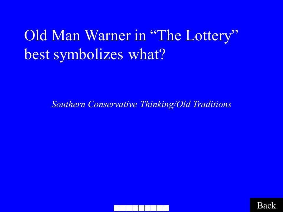 Southern Conservative Thinking/Old Traditions Back Old Man Warner in The Lottery best symbolizes what