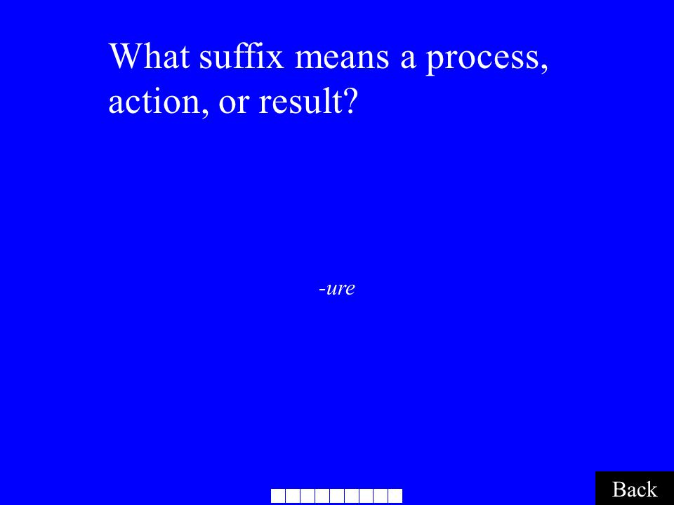 -ure Back What suffix means a process, action, or result