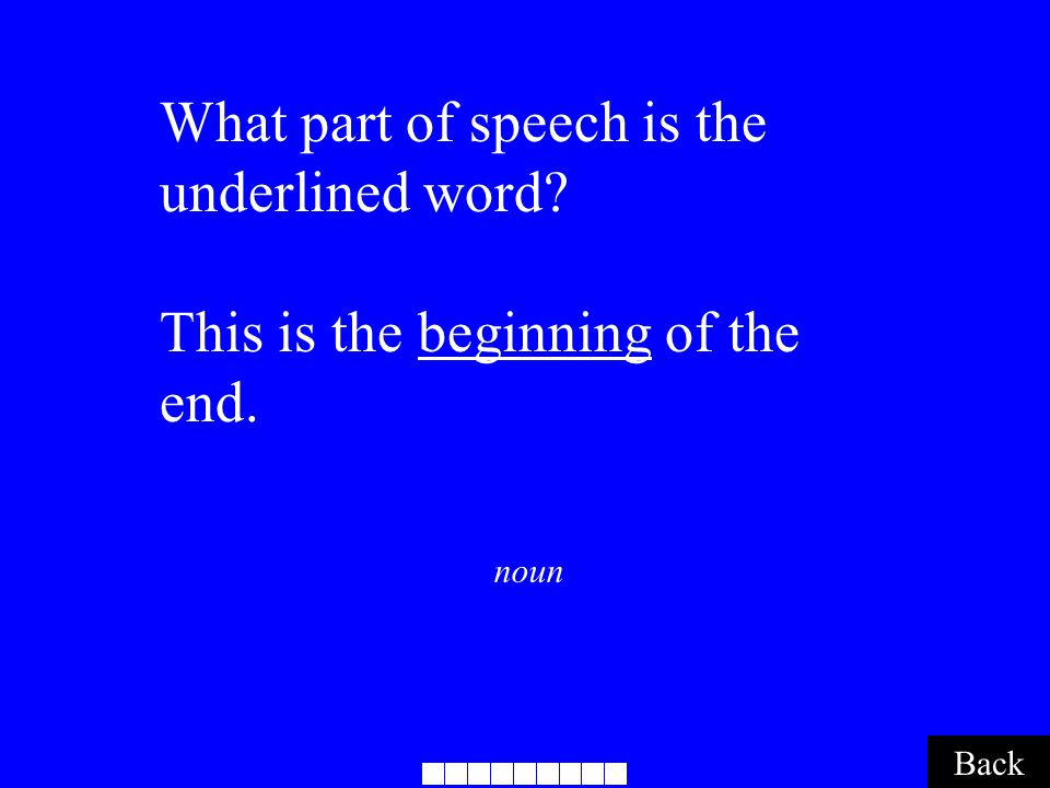 noun Back What part of speech is the underlined word This is the beginning of the end.