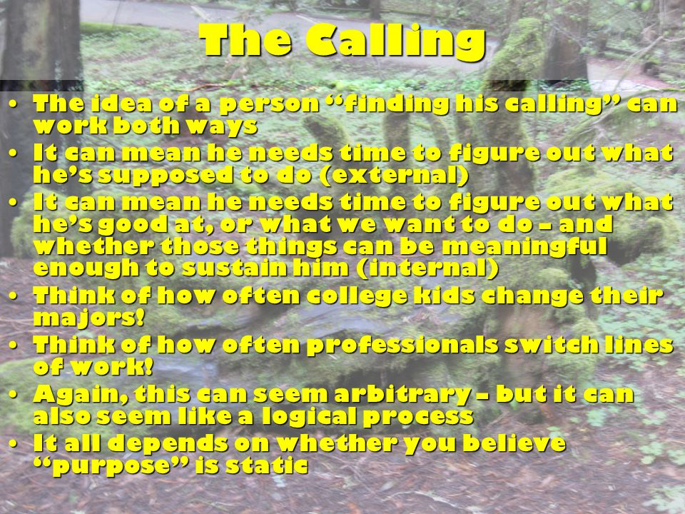 "The Calling The idea of a person ""finding his calling"" can work both waysThe idea of a person ""finding his calling"" can work both ways It can mean he"