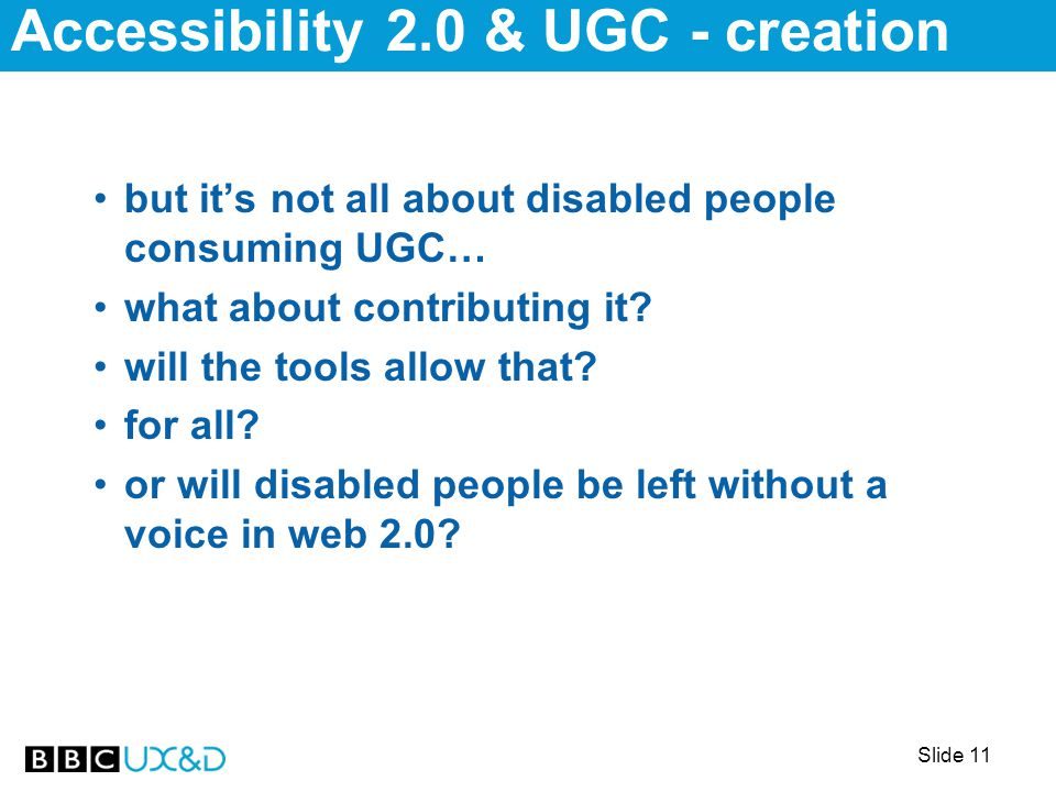 Slide 11 but it's not all about disabled people consuming UGC… what about contributing it.