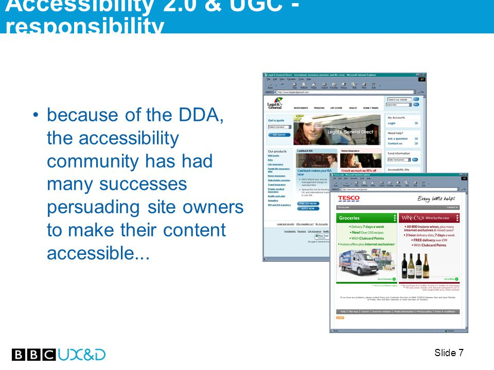 Slide 7 Accessibility 2.0 & UGC - responsibility because of the DDA, the accessibility community has had many successes persuading site owners to make their content accessible...