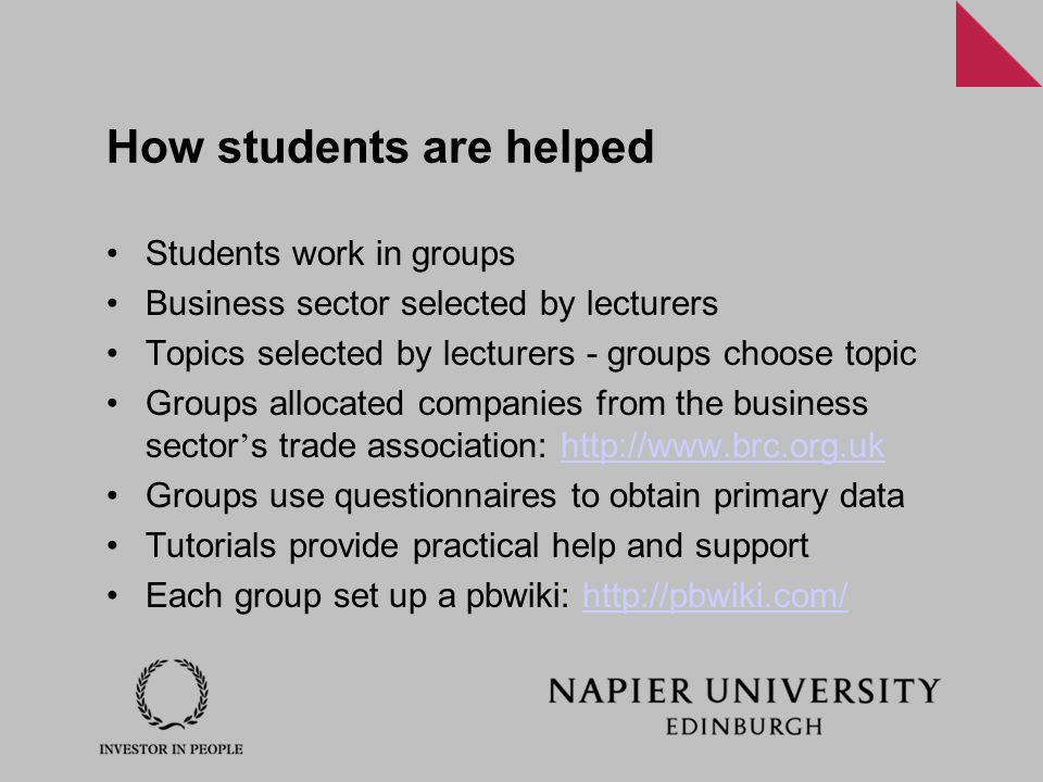 How students are helped Students work in groups Business sector selected by lecturers Topics selected by lecturers - groups choose topic Groups alloca