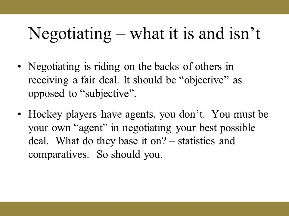 Negotiating – what it is and isn't Negotiating is riding on the backs of others in receiving a fair deal.