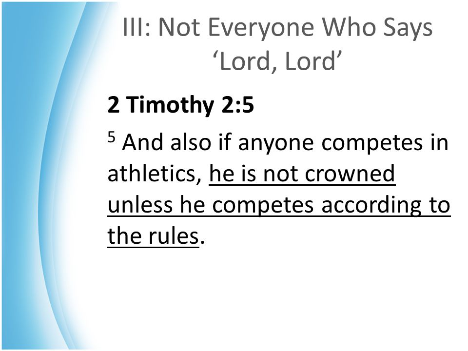 III: Not Everyone Who Says 'Lord, Lord' 2 Timothy 2:5 5 And also if anyone competes in athletics, he is not crowned unless he competes according to th