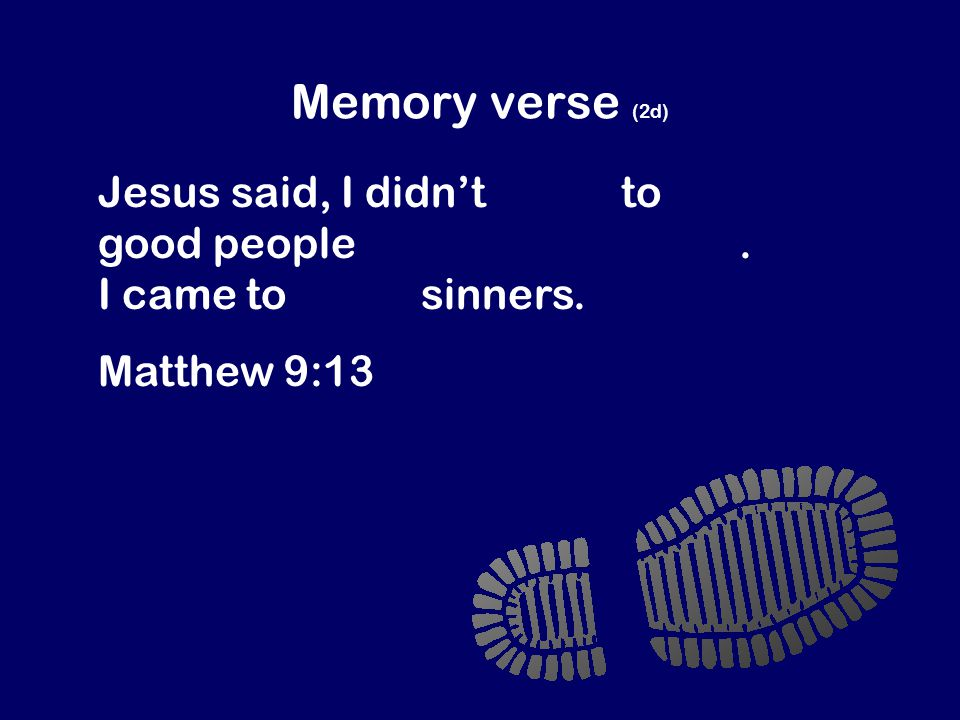 Memory verse (2d) Jesus said, I didn't come to invite good people to be my followers.