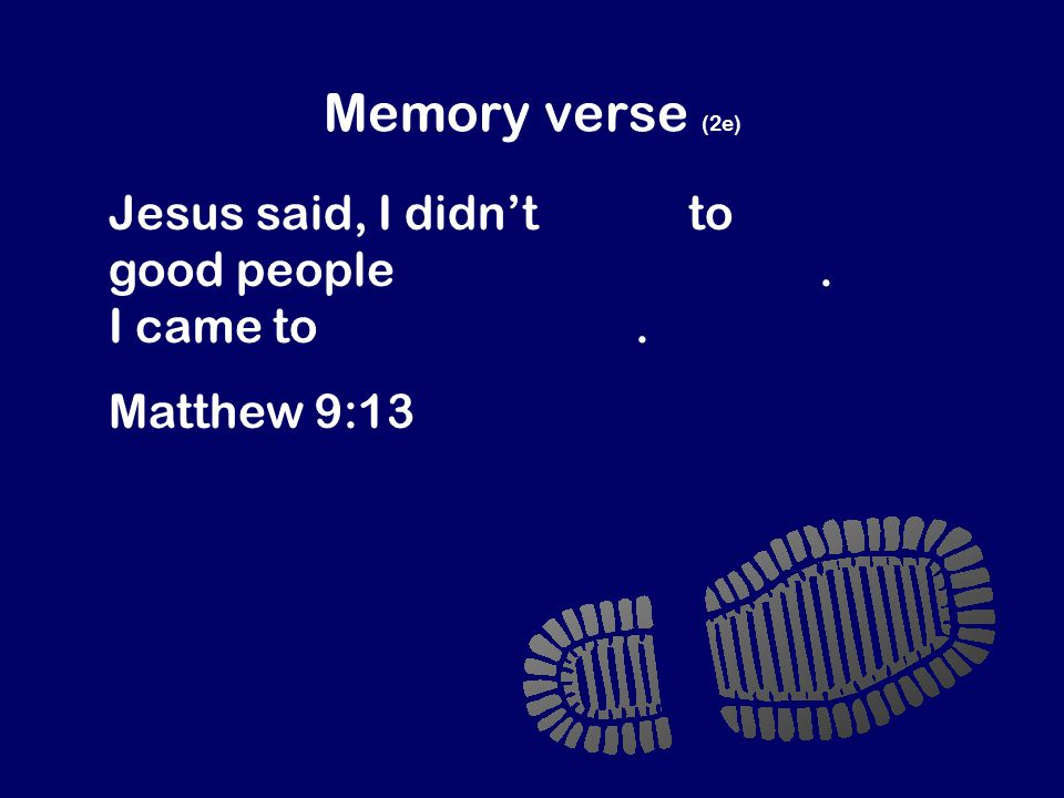 Memory verse (2e) Jesus said, I didn't come to invite good people to be my followers.