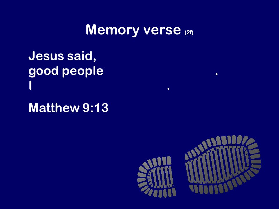 Memory verse (2f) Jesus said, I didn't come to invite good people to be my followers.