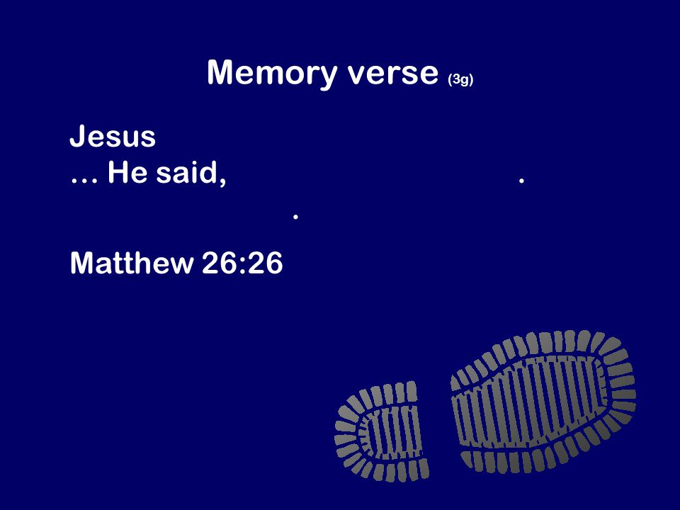 Memory verse (3g) Jesus took some bread in his hands … He said, 'Take this and eat it.