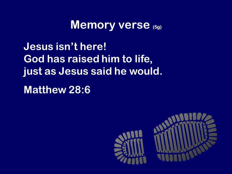 Memory verse (5g) Jesus isn't here. God has raised him to life, just as Jesus said he would.