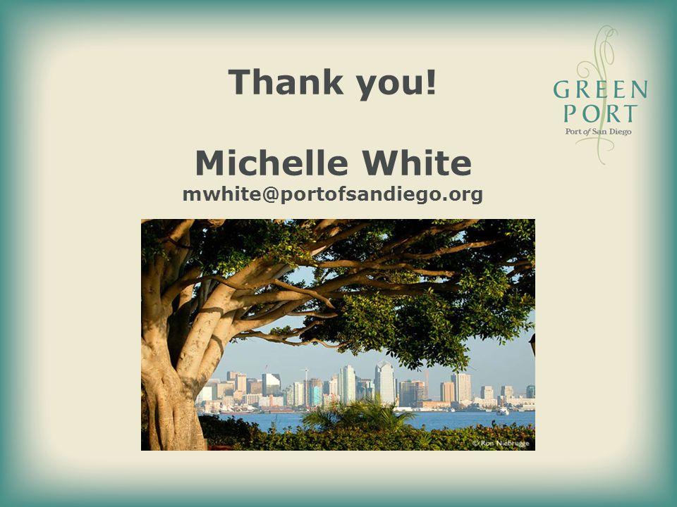 Thank you! Michelle White mwhite@portofsandiego.org