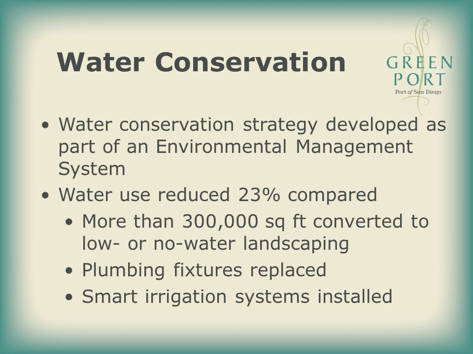 Water Conservation Water conservation strategy developed as part of an Environmental Management System Water use reduced 23% compared More than 300,00