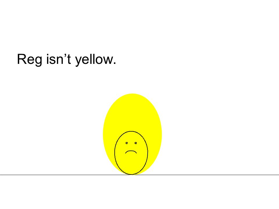 Reg isn't yellow.