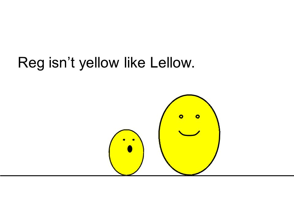 Reg isn't yellow like Lellow.