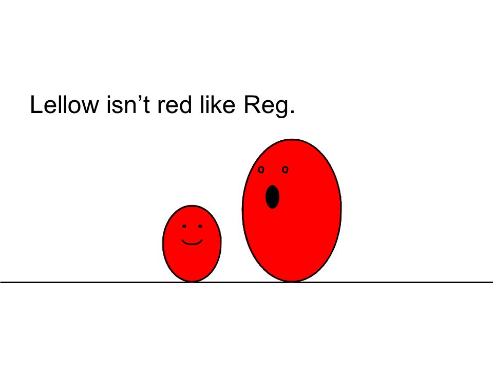 Lellow isn't red like Reg.