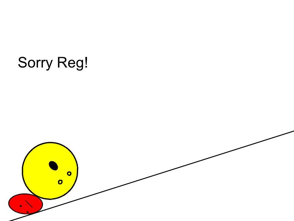 Sorry Reg!
