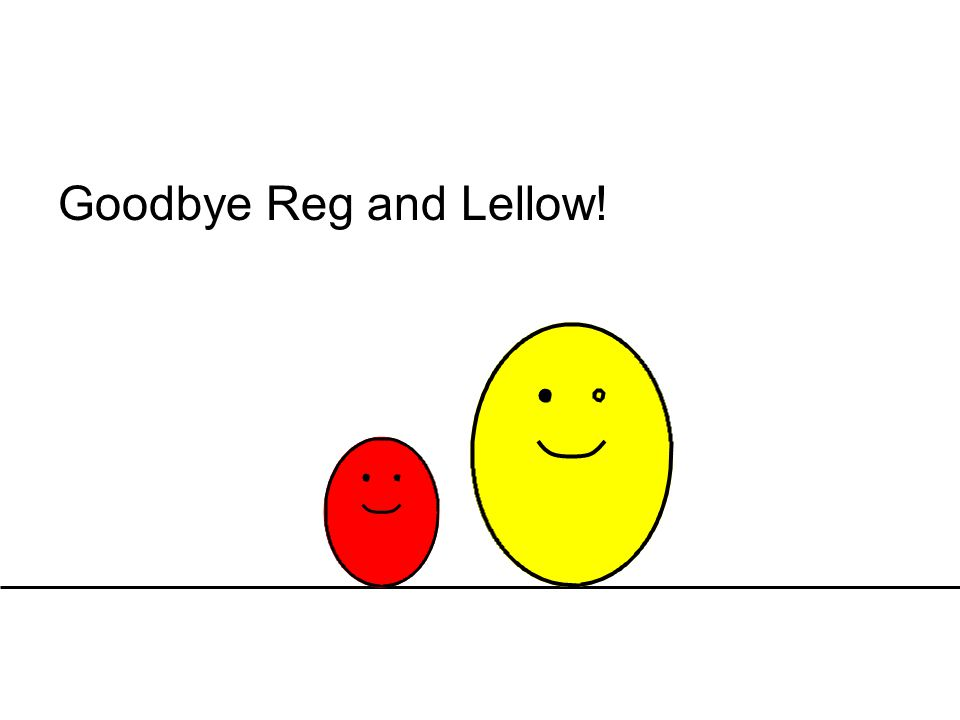 Goodbye Reg and Lellow!