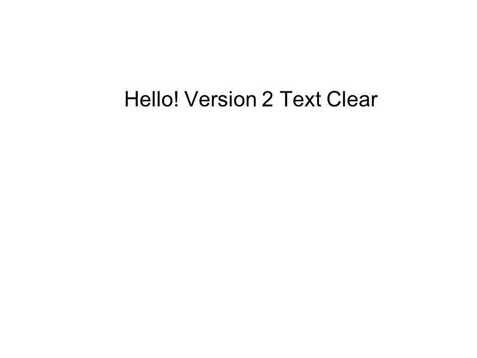 Hello! Version 2 Text Clear