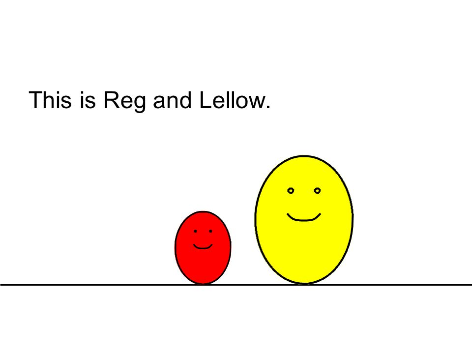 This is Reg and Lellow.