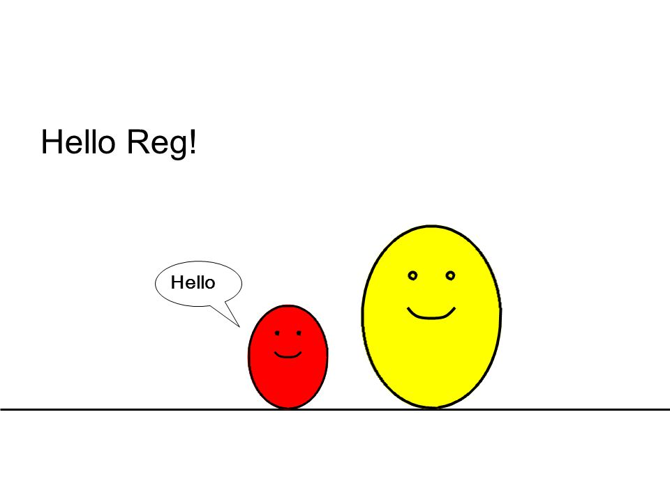 Hello Reg! Hello