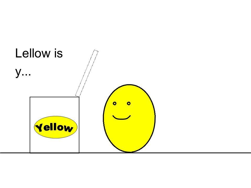 Lellow is y...