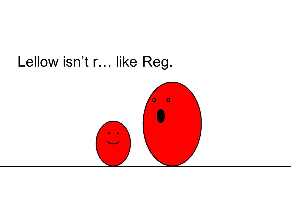 Lellow isn't r… like Reg.