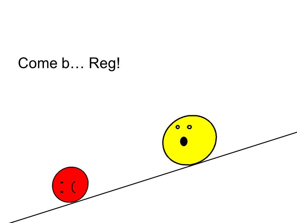 Come b… Reg!