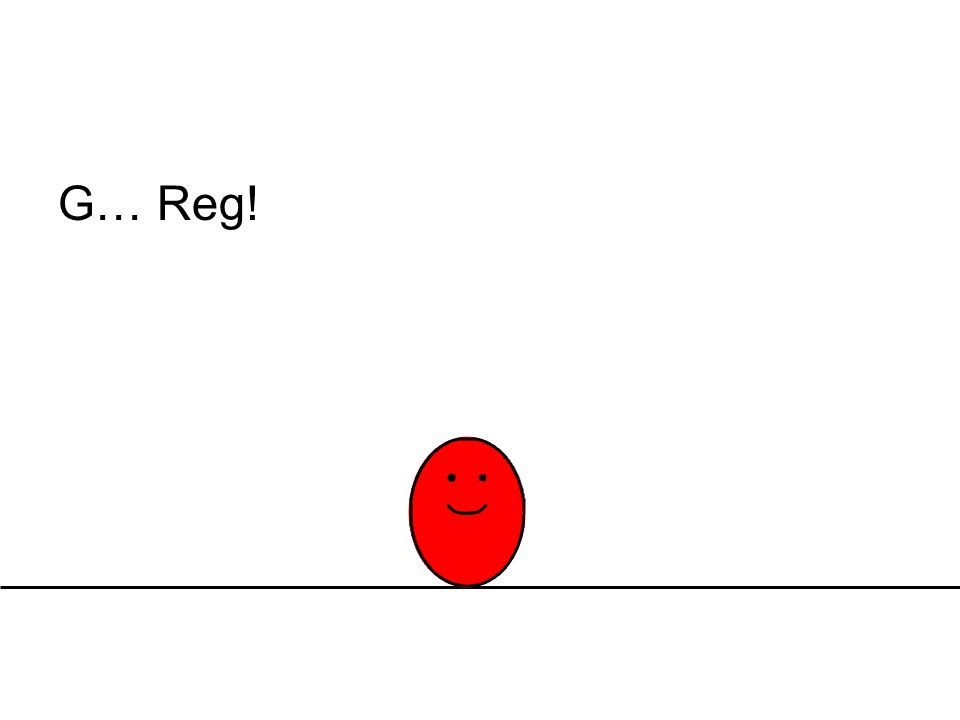 G… Reg!