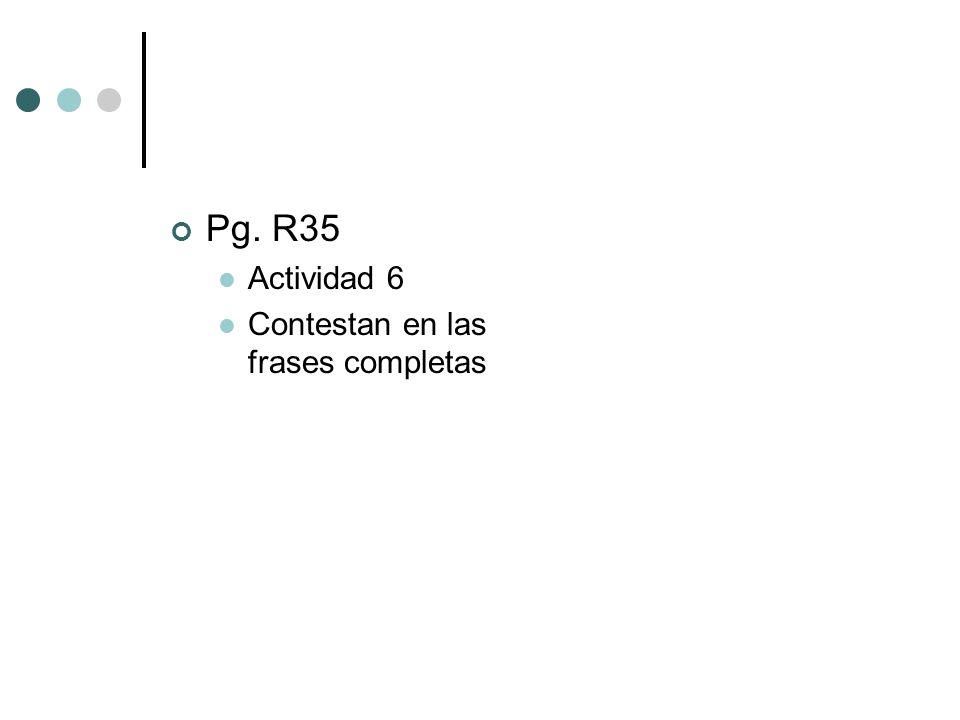 Pg. R35 Actividad 6 Contestan en las frases completas