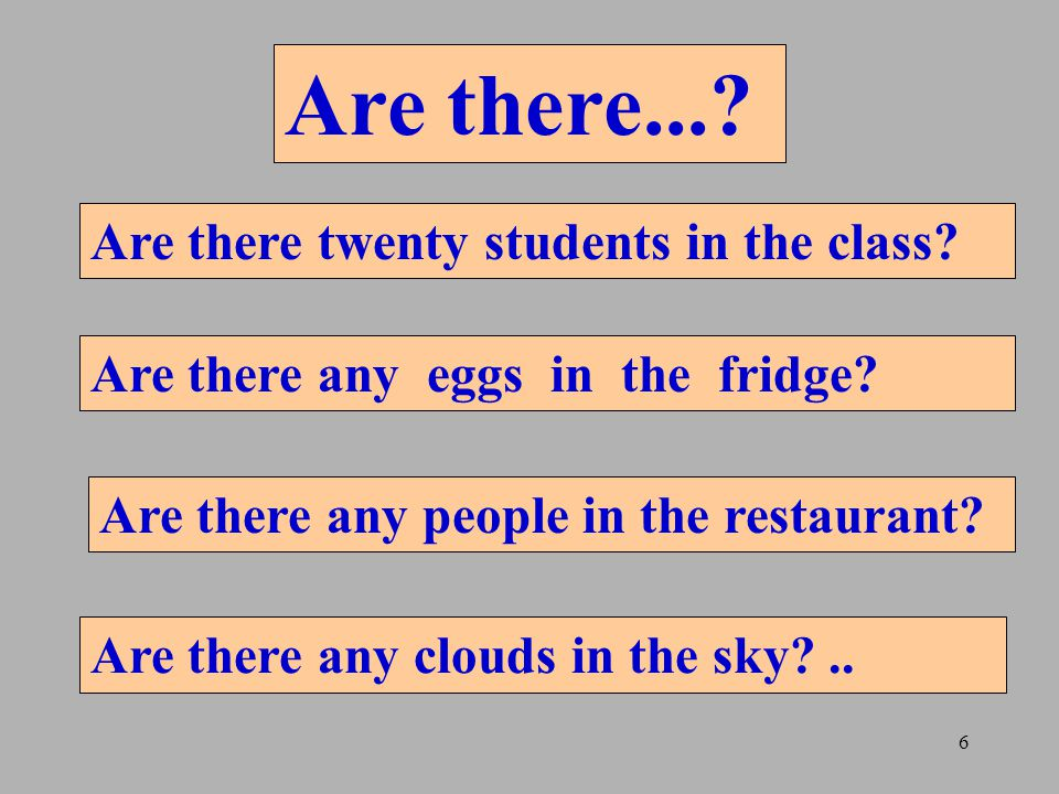 6 Are there.... Are there twenty students in the class.