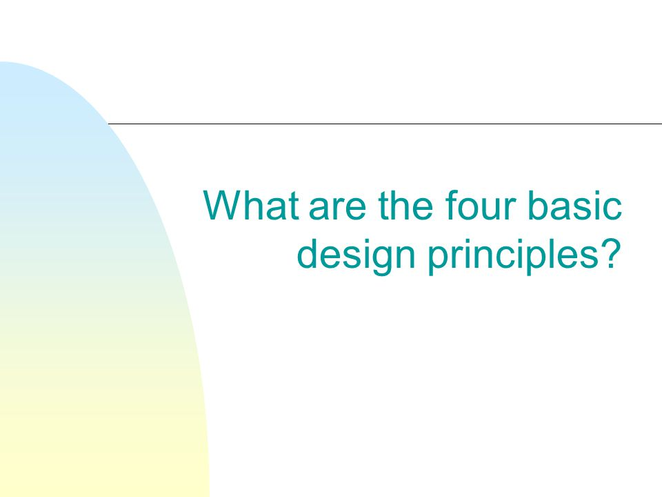 What are the four basic design principles?